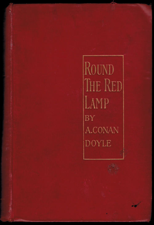 ROUND THE RED LAMP Being Facts and Fancies of Medical Life. Arthur Conan DOYLE.