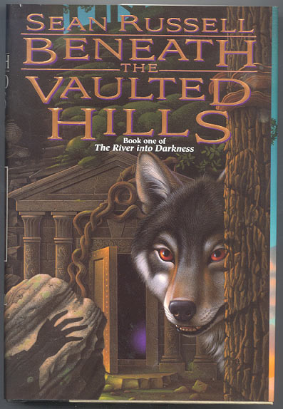 BENEATH THE VAULTED HILLS. Book One of The River Into Darkness. Sean RUSSELL.