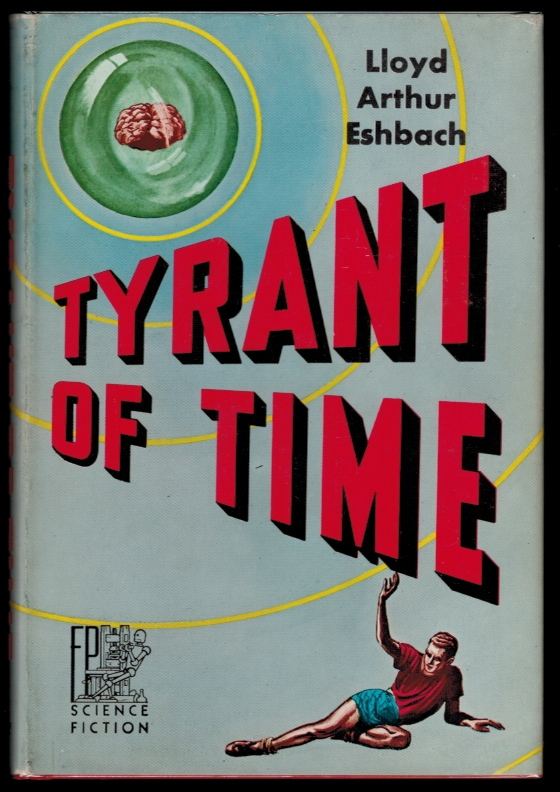 TYRANT OF TIME. Lloyd Arthur ESHBACH.