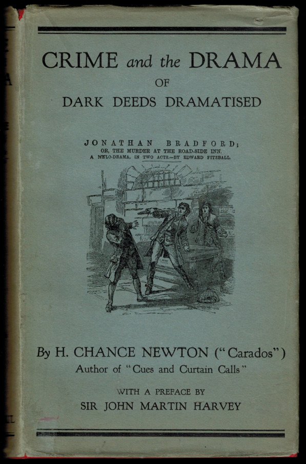 "CRIME AND THE DRAMA; Or, Dark Deeds Dramatized. With an Introduction by Sir John Martin-Harvey. H. Chance NEWTON, ""Carados"" of the Referee."