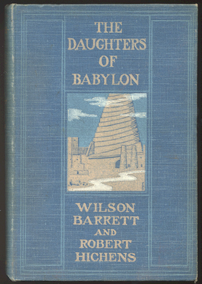 THE DAUGHTERS OF BABYLON. A Novel. Wilson BARRETT, Robert Hichens.