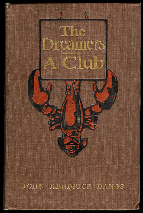 THE DREAMERS. A Club. Being a More or Less Faithful Account of the Literary Exercises of the First Regular Meeting of that Organization, reported by John Kendrick Bangs. With Illustrations by Edward Penfield. John Kendrick BANGS.