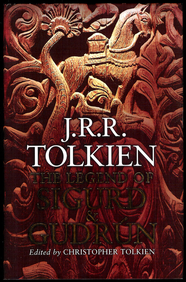 THE LEGEND OF SIGURD AND GUDRÚN. Edited by Christopher Tolkien. J. R. R. TOLKIEN, John Ronald Reuel.