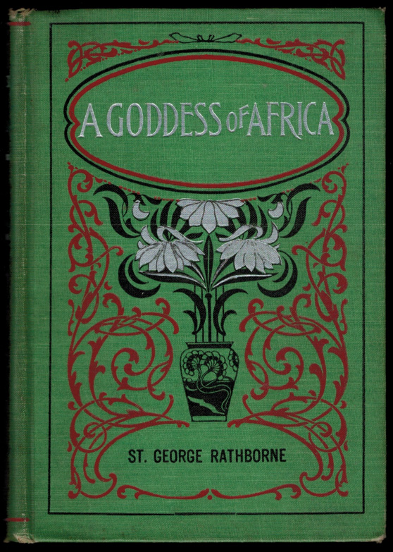 A GODDESS OF AFRICA. A Story of the Golden Fleece. St. George RATHBORNE.