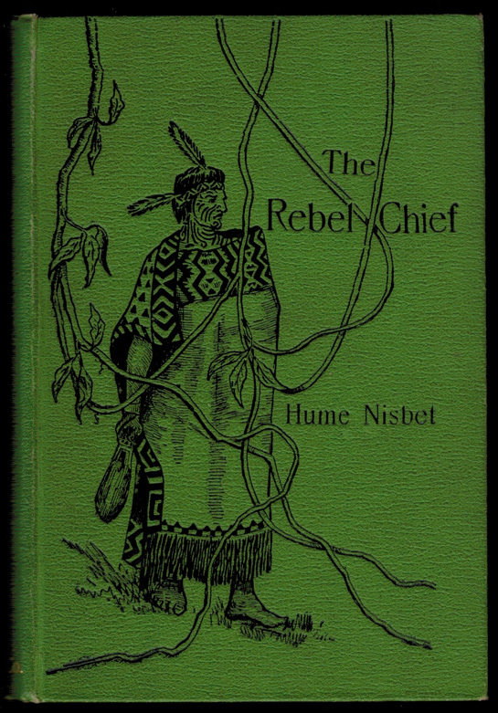 THE REBEL CHIEF. A Romance of New Zealand. With Illustrations by the Author. Hume NISBET.