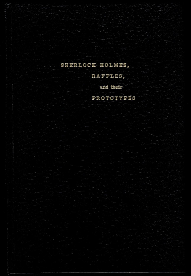 SHERLOCK HOLMES, RAFFLES AND THEIR PROTOYPES. By Friedrich Depken (Heidelberg, 1914). Translated and Digested by Jay Finley Christ. Friedrich DEPKEN, Arthur Conan DOYLE.