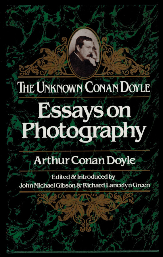ESSAYS ON PHOTOGRAPHY. The Unknown Conan Doyle. Compiled with an Introduction by John Michael Gibson and Richard Lancelyn Green. Arthur Conan DOYLE.