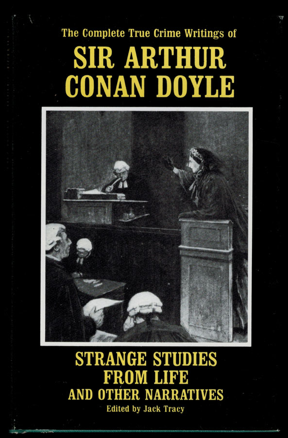 STRANGE STUDIES FROM LIFE And Other Narratives. The Complete True Crime Writings of Sir Arthur Conan Doyle. Selected and Edited by Jack Tracy. Introduction by Peter Ruber. Illustrated by Sidney Paget. Arthur Conan DOYLE.