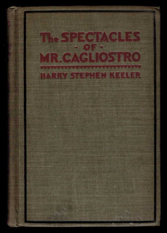 THE SPECTACLES OF MR. CAGLIOSTRO. Harry Stephen KEELER.
