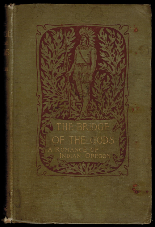 THE BRIDGE OF THE GODS. A Romance of Indian Oregon. Frederick Homer BALCH.