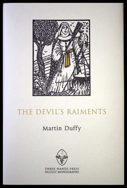 THE DEVIL'S RAIMENTS. Habiliments of the Witches' Craft. Martin DUFFY.