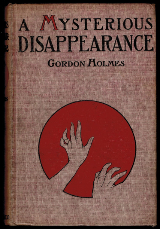 A MYSTERIOUS DISAPPEARANCE. Gordon HOLMES, Louis Tracy.