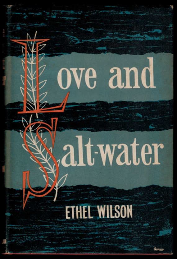 LOVE AND SALT WATER. Ethel WILSON.
