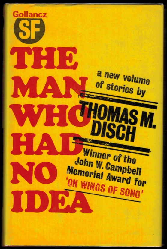 THE MAN WHO HAD NO IDEA. A Collection of Stories. Thomas M. DISCH.