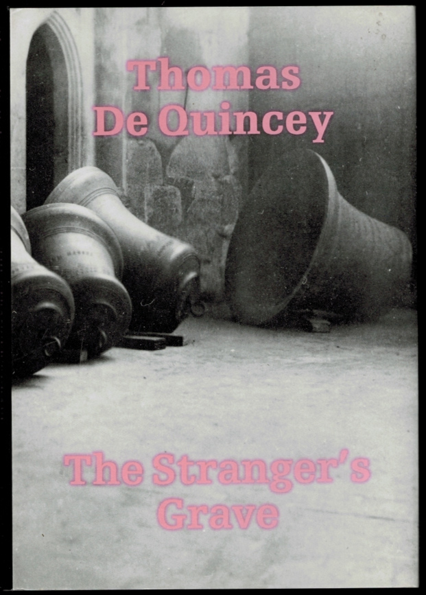THE STRANGER'S GRAVE. Edited and Introduced by Edmund Baxter. Thomas DE QUINCEY.