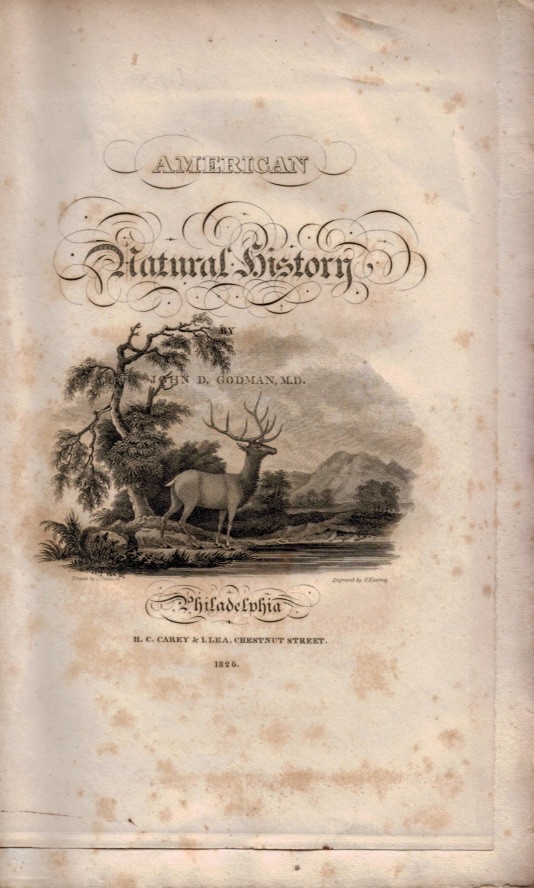 AMERICAN NATURAL HISTORY. Volume I. Part I. - Mastology. John D. GODMAN, M. D.