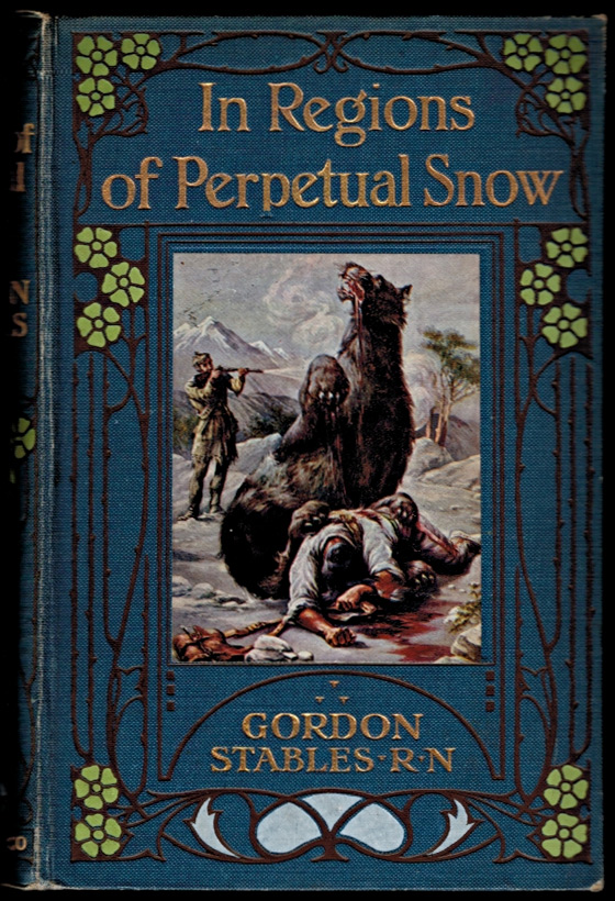IN REGIONS OF PERPETUAL SNOW. A Story of Wild Adventures. Illustrated by Henry Austin. Gordon W. STABLES, C. M., M. D.