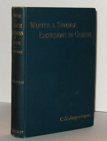 WINTER AND SUMMER EXCURSIONS IN CANADA. C. L. JOHNSTONE, Catherine Laura.