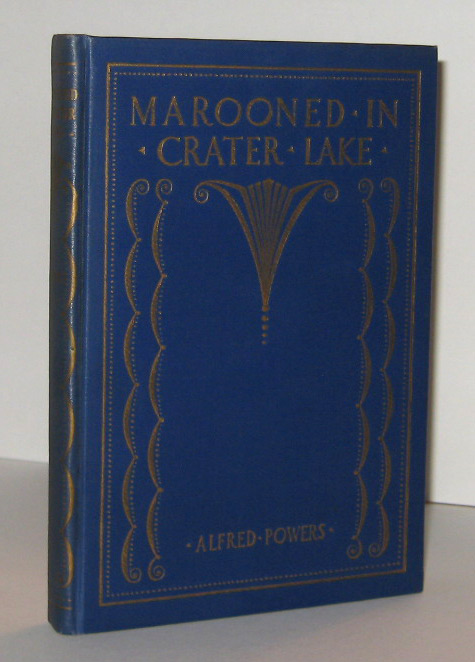 MAROONED IN CRATER LAKE. Stories of the Skyline Trail, The Umpqua Trail, and the Old Oregon Trail. Alfred POWERS.