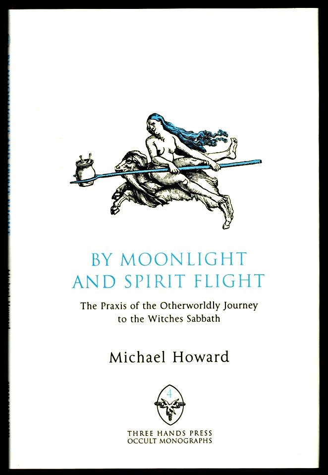 BY MOONLIGHT AND SPIRIT FLIGHT. The Praxis of the Otherwordly Journey to the Witches Sabbath. Michael HOWARD.