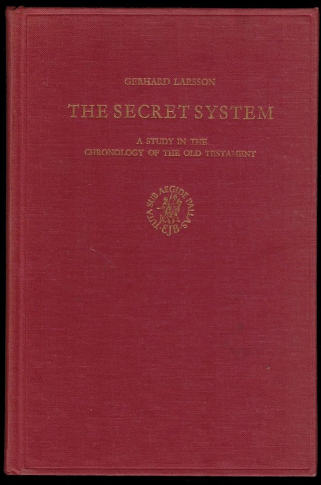 The Secret System, A Study in the Chronology of the Old Testament. Gerhard LARSSON.