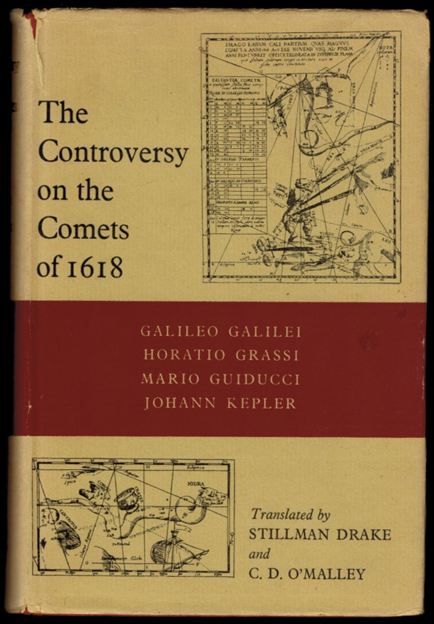 The Controversy on the Comets of 1618: Galileo Galilei, Horatio Grassi, Mario Guiducci, Johann Kepler. Translated by Stillman Drake and C.D. O'Malley. Stillman DRAKE, C. D. O'Malley, and.