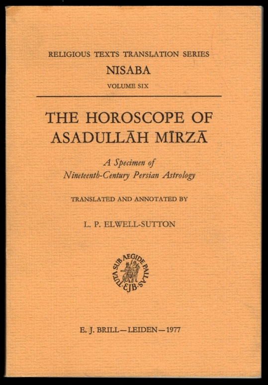 The Horoscope of Asadullah Mirza: A Specimen of Nineteenth-Century Persian Astrology. Translated and Annotated by L.P. Elwell-Sutton. L. P. ELWELL-SUTTON, Lawrence Paul.