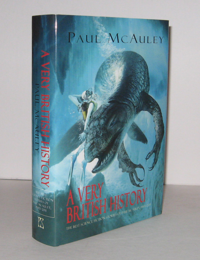 A VERY BRITISH HISTORY. The Best Science Fiction Stories of Paul McAuley, 1985-2011. Paul McAULEY.