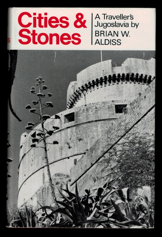 CITIES AND STONES. A Traveller's Jugoslavia. Brian W. ALDISS.