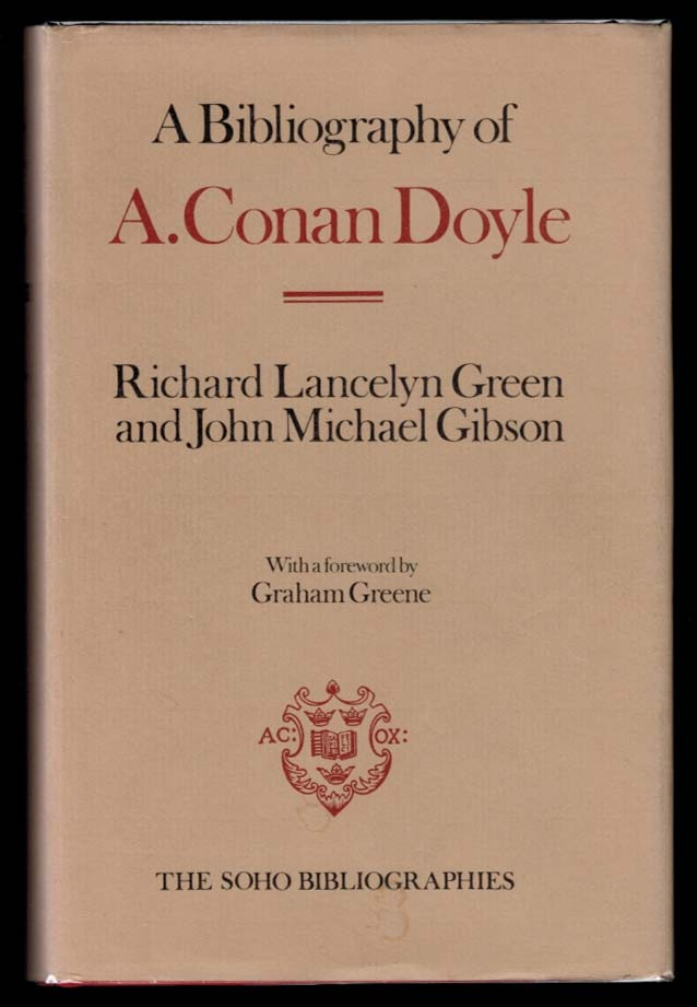 A BIBLIOGRAPHY OF A. CONAN DOYLE. By Richard Lancelyn Green and John Michael Gibson. With a Foreword by Graham Greene. Sir Arthur Conan GREEN DOYLE, Richard Lancelyn, John Michael Gibson.