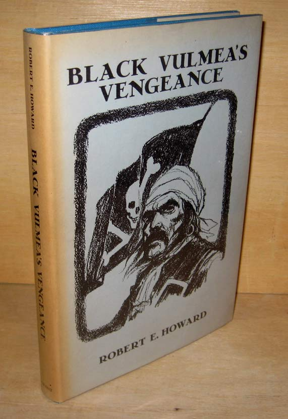 BLACK VULMEA'S VENGEANCE And Other Tales of Pirates. Illustrated by Robert James Pailthorpe. Robert E. HOWARD.