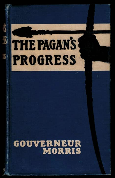 THE PAGAN'S PROGRESS. Illustrated by John Rae. Gouverneur MORRIS.