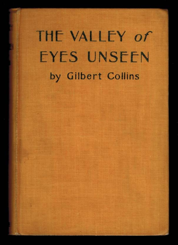 THE VALLEY OF EYES UNSEEN. Gilbert COLLINS.