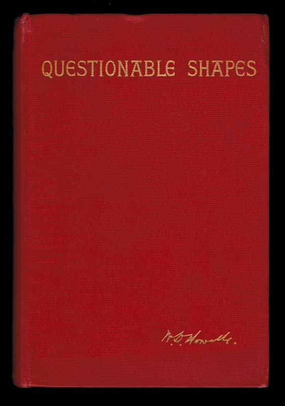 QUESTIONABLE SHAPES. Illustrated. W. D. HOWELLS, William Dean.