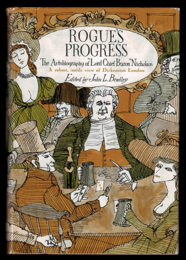 """ROGUE'S PROGRESS. The Autobiography of """"LORD CHIEF BARON"""" NICHOLSON. Edited and with an Introduction by John L. Bradley. """"Lord Chief Baron"""". BRADLEY NICOLSON, John L., ditor."""
