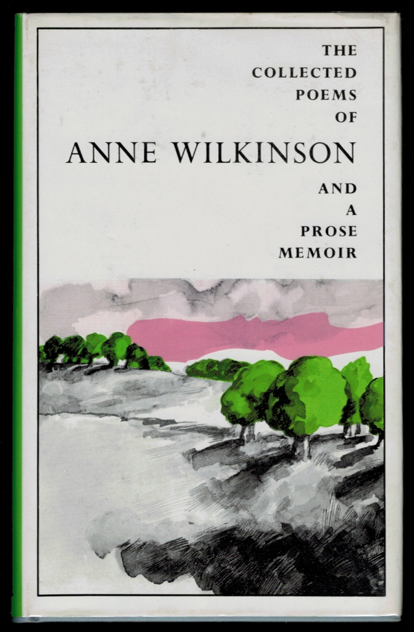 THE COLLECTED POEMS OF ANNE WILKINSON And A Prose Memoir. Edited, with an Introduction, by A.J.M. Smith. Anne WILKINSON.