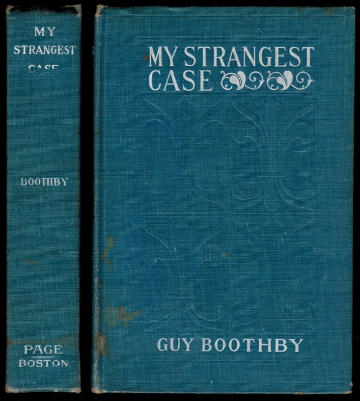 MY STRANGEST CASE. With a Frontispiece by Frank T. Merrill. Guy BOOTHBY.