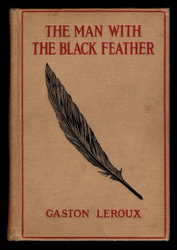 THE MAN WITH THE BLACK FEATHER, Translated by Edgar Jepson. Illustrated by Charles M. Relyea. Gaston LEROUX.