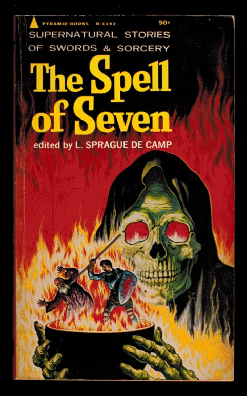 THE SPELL OF SEVEN. Stories of Heroic Fantasy. Selected and with an Introduction by L. Sprague de Camp. Illustrated by Virgil Finlay. L. Sprague DE CAMP.