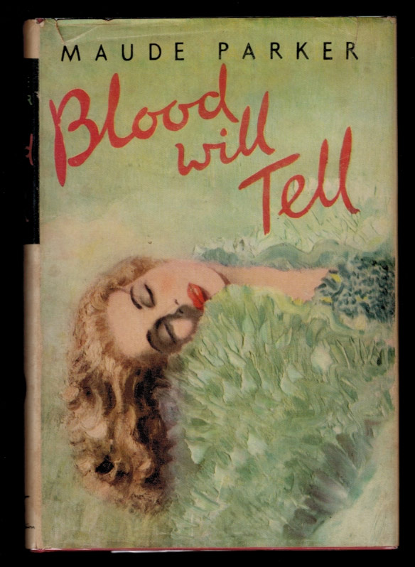 BLOOD WILL TELL. Maude PARKER.
