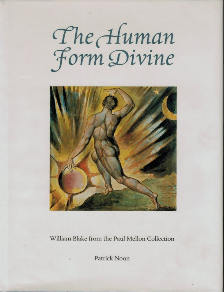 THE HUMAN FORM DIVINE. William Blake from the Paul Mellon Collection. William. NOON BLAKE, Patrick.