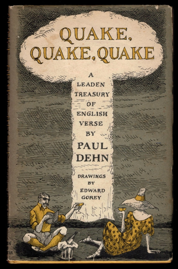 QUAKE, QUAKE, QUAKE. A Leaden Treasury of English Verse. By Paul Dehn. Drawings by Edward Gorey. Edward GOREY, Paul Illustrator. DEHN.