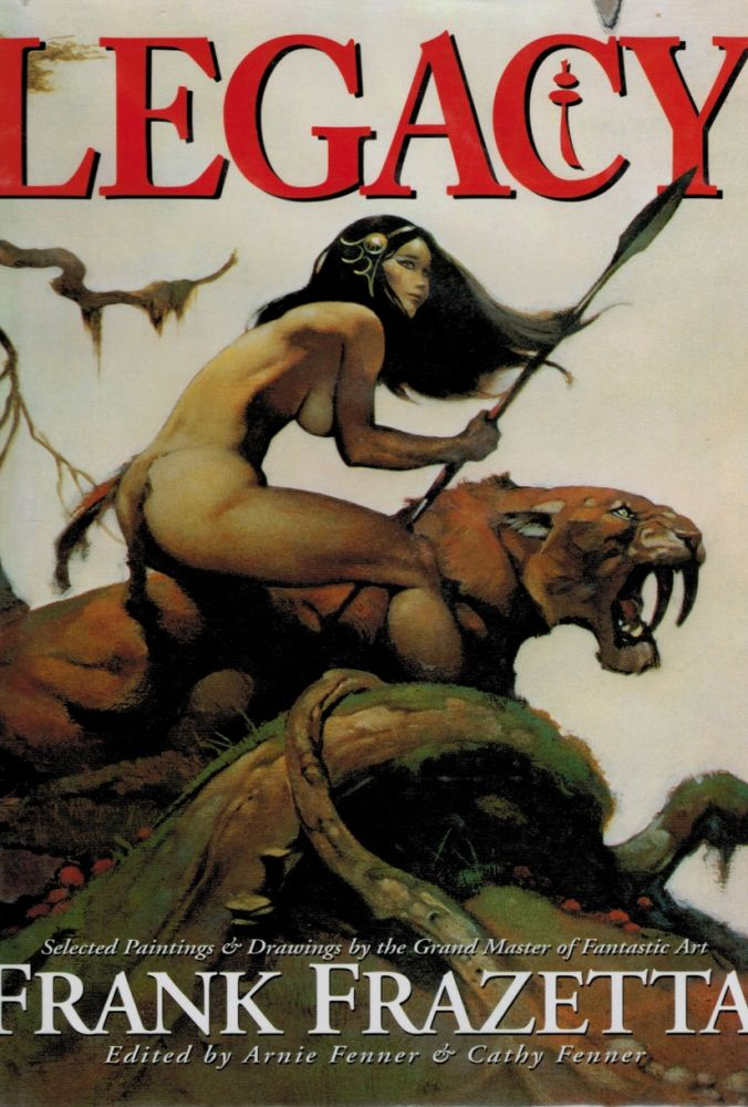 LEGACY. Selected Drawings and Paintings by Frank Frazetta. Edited by Arnie Fenner and Cathy Fenner. Frank FRAZETTA, Arnie FENENR, Cathy.