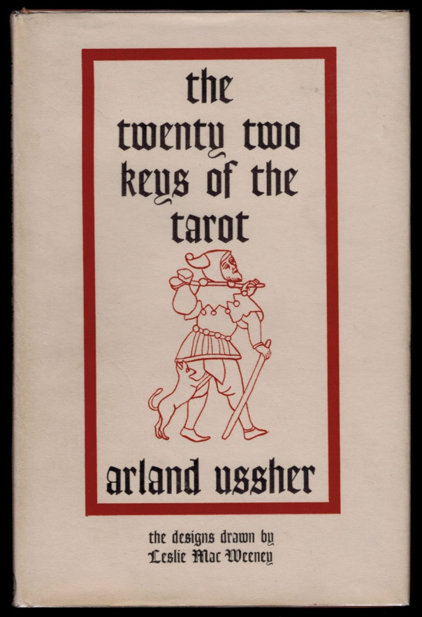 THE XXII KEYS OF THE TAROT. The Designs Drawn by Leslie MacWeeney. [Cover Title: The Twenty Two Keys of the Tarot]. Arland USSHER.