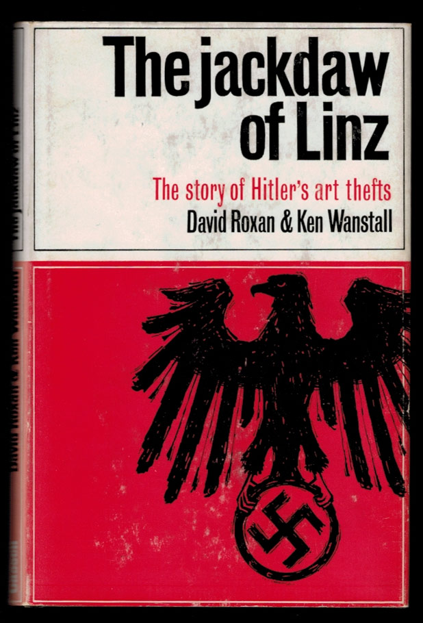 THE JACKDAW OF LINZ. The Story of Hitler's Art Thefts. David ROXAN, Ken Wanstall.