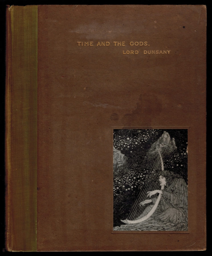 TIME AND THE GODS. With Ten Full-Page Illustrations by S.H. Sime. Lord DUNSANY.