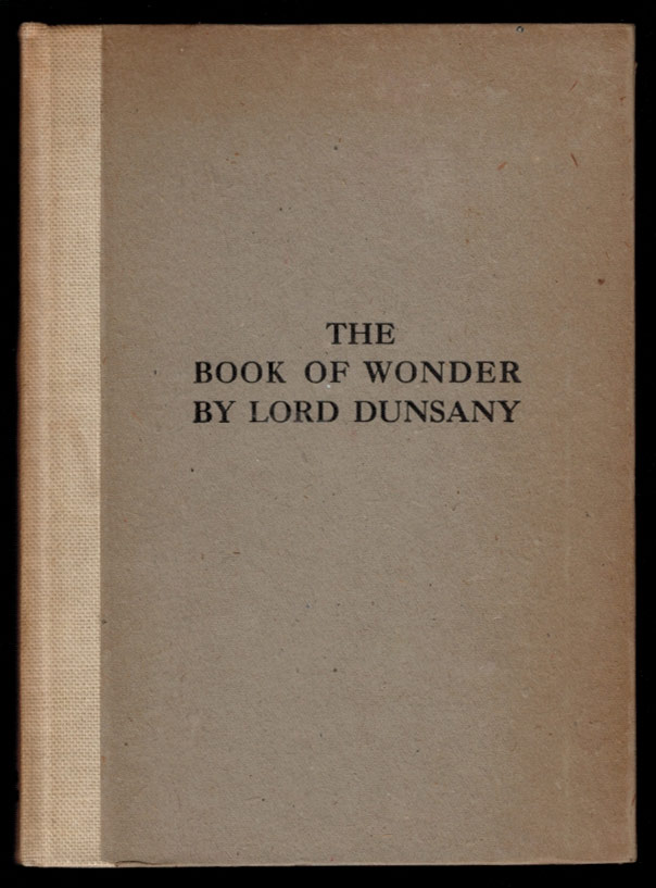 THE BOOK OF WONDER. A Chronicle of Little Adventures at the Edge of the World. With Illustrations by S.H. Sime. Lord DUNSANY.