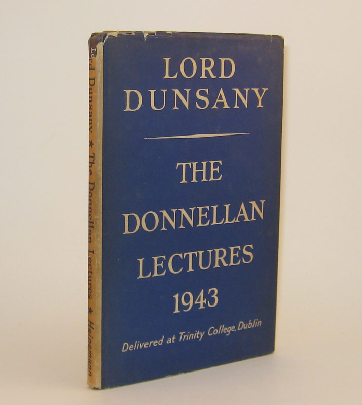 THE DONNELLAN LECTURES. Lord DUNSANY.