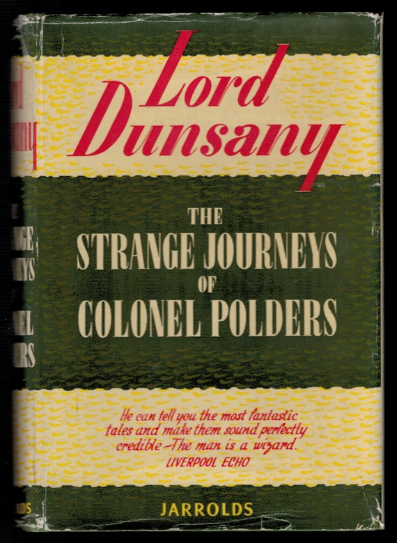 THE STRANGE JOURNEYS OF COLONEL POLDERS. Lord DUNSANY.