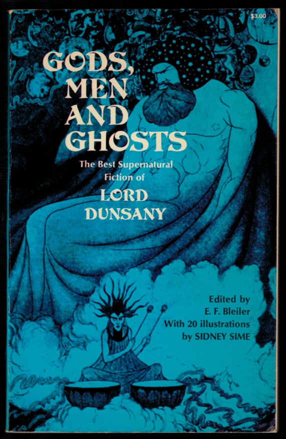 GODS, MEN AND GHOSTS. The Best Supernatural Fiction of Lord Dunsany. Selected, with an Introduction, by E.F. Bleiler. With 20 Illustrations by Sidney H. Sime. Lord DUNSANY.